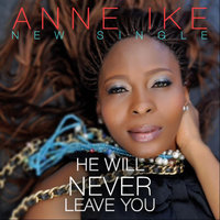 He Will Never Leave You — Anne Ike