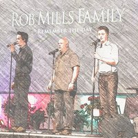 Remember the Day — Rob Mills Family