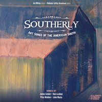 Southerly: Art Songs of the American South — John Musto, Dan Locklair, James Sclater, Price Walden, Melinda Coffey Armstead, Jos Milton