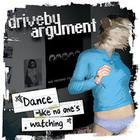 Dance Like No One's Watching — Drive-By Argument