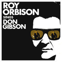 Roy Orbison Sings Don Gibson — Roy Orbison