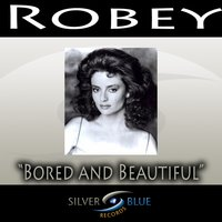 Bored and Beautiful — Robey