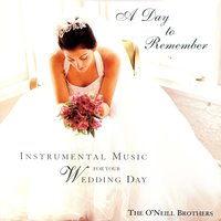A Day To Remember - Instrumental Music for Your Wedding Day — Wedding Music Experts: The O'Neill Brothers