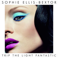 Trip The Light Fantastic — Sophie Ellis-Bextor