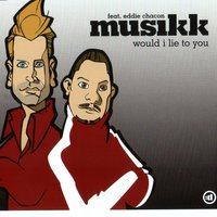 Would I Lie To You — Musikk Feat. Eddie Chacon