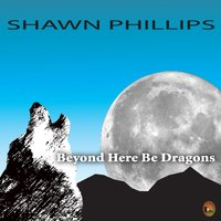 Beyond Here Be Dragons — Shawn Phillips