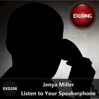 Listen to Your Speakerphone — Jenya Miller