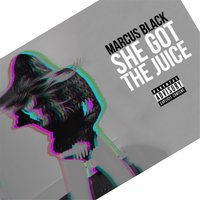 She Got the Juice — Marcus Black