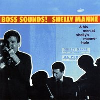 Boss Sounds: Shelly Manne & His Men At Shelly's Manne-Hole — Shelly Manne and His Men