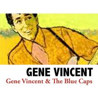 Gene Vincent & The Blue Caps — Gene Vincent, The Blue Caps, Gene Vincent & the Blue Caps