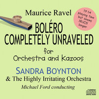 Bolero Completely Unraveled — Sandra Boynton & The Highly Irritating Orchestra Michael Ford conducting