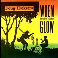 When the Tubes Begin to Glow — Doug Hoekstra