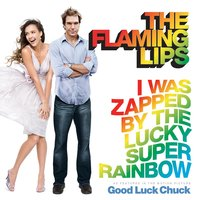 I Was Zapped By the Lucky Super Rainbow — The Flaming Lips