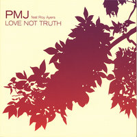 Love Not Truth — PMJ feat Roy Ayers