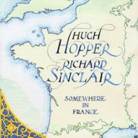 Somewhere in France — Richard Sinclair, Hugh Hopper, Hugh Hopper & Richard Sinclair