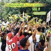 Dancehall To The Core Volume 1 — сборник