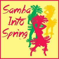 Samba into Spring: A Collection of Upbeat Samba Dance Favorites! — сборник