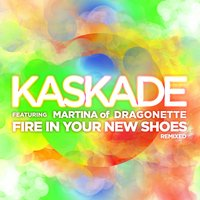 Fire In Your New Shoes — Kaskade, Kaskade feat. Martina of Dragonette