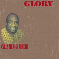 Glory — Cyrus Murage Mbuchi