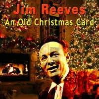 An Old Christmas Card — Jim Reeves. Слушать онлайн на Яндекс.Музыке