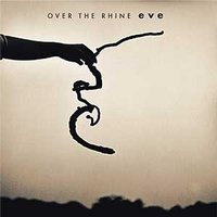 Eve — Over The Rhine