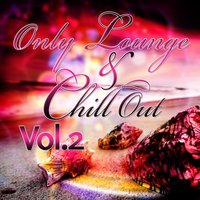 Only Lounge and Chill Out, Vol. 2 — сборник