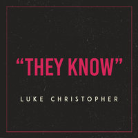They Know — Luke Christopher