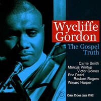 The Gospel Truth — Marcus Printup, Wycliffe Gordon, Eric Reed, Victor Goines, Reuben Rogers, Winard Harper