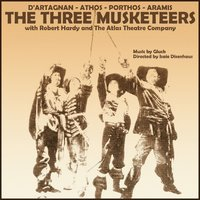 The 3 Musketeers — Robert Hardy, The Atlas Theatre Company, Robert Hardy|The Atlas Theatre Company