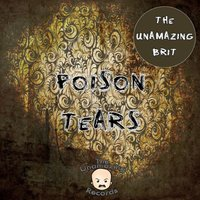 Poison Tears — The Unamazing Brit