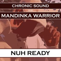 Nuh Ready — Mandinka Warrior, Chronic Sound