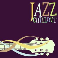 Jazz Chillout — Chillout, Relaxing Jazz Music, Relaxing Instrumental Jazz Ensemble, Chillout|Relaxing Instrumental Jazz Ensemble|Relaxing Jazz Music
