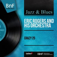 Crazy 25 — Джордж Гершвин, Eric Rogers And His Orchestra