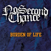 Burden of Life — No Second Chance