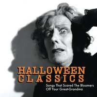 Halloween Classics: Songs That Scared The Bloomers Off Your Great-Grandma — сборник