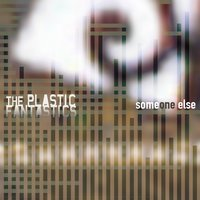 Someone Else — The Plastic FanTastics