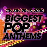 The Biggest Pop Anthems: 70s, 80s, 90s & 2000 — сборник