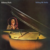 Killing Me Softly — Roberta Flack