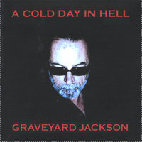A Cold Day in Hell — Graveyard Jackson