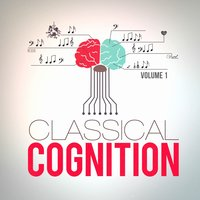 Classical Cognition, Vol. 1 (Classical Music to Increase Your Concentration) — Brain Power Unlimited