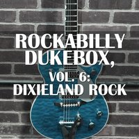 Rockabilly Dukebox, Vol. 6: Dixieland Rock — сборник