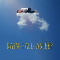 Rain-Fall-Asleep — Rainfall