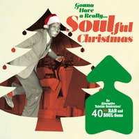 Gonna Have a Really Soulful Christmas: 40 R&B and Soul Gems (An Alternative Yuletide Celebration!) — сборник