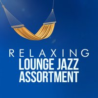 Relaxing Lounge Jazz Assortment — The Piano Lounge Players, Relaxing Instrumental Songs, Relaxing Instrumental Songs|The Piano Lounge Players