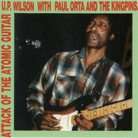 Attack of the Atomic Guitar — U.P. Wilson & Paul Orta and The Kingpins