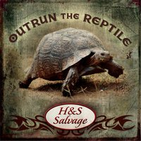 Outrun the Reptile — H & S Salvage