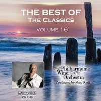 The Best of The Classics Volume 16 — Philharmonic Wind Orchestra & Marc Reift