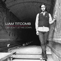 Love Don't Let Me Down - EP — Liam Titcomb
