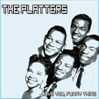Love You, Funny Thing — The Platters