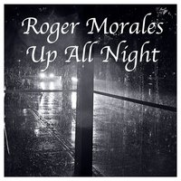 Up All Night — Roger Morales